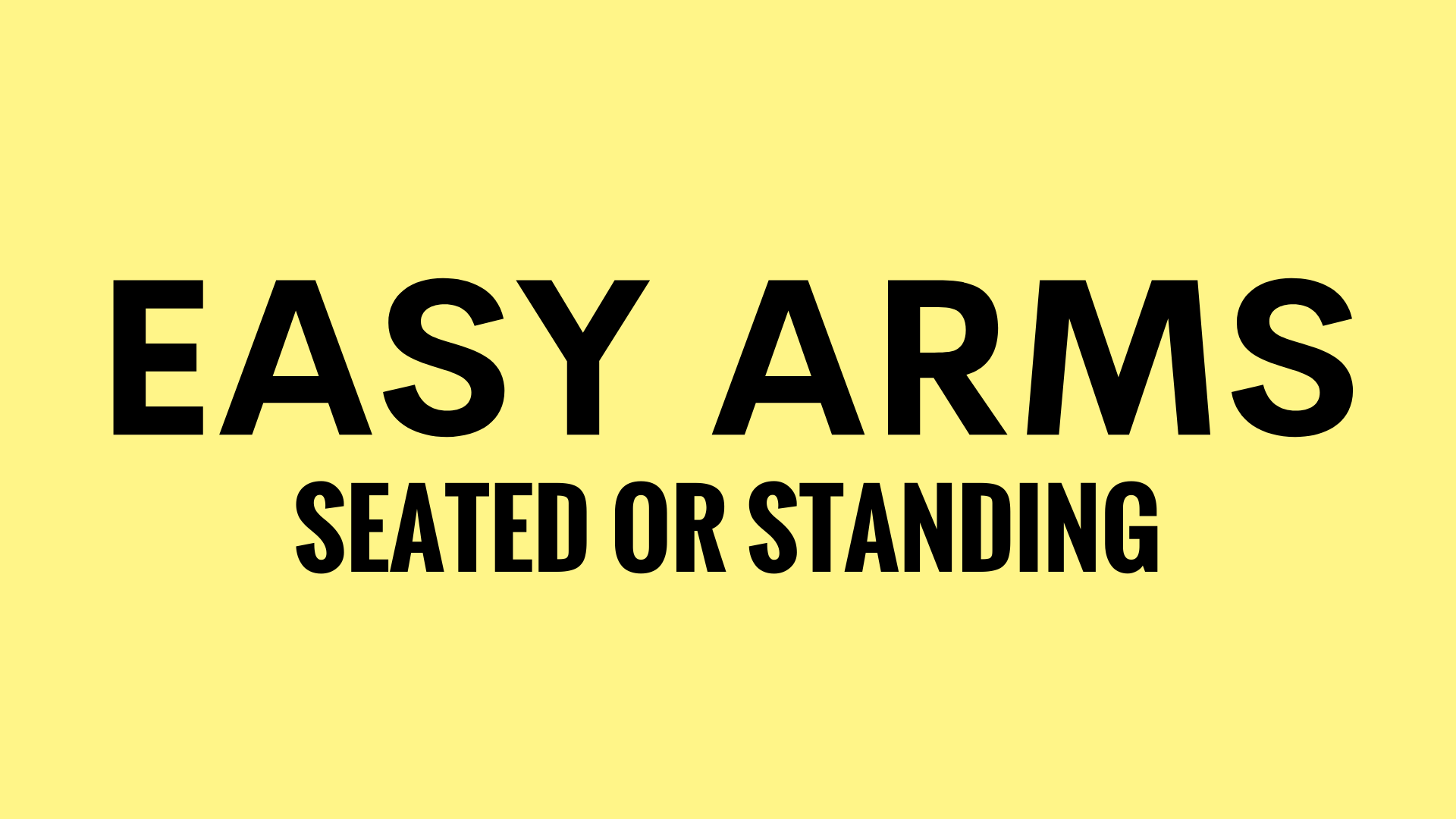 EASY ARMS SEATED OR STANDING