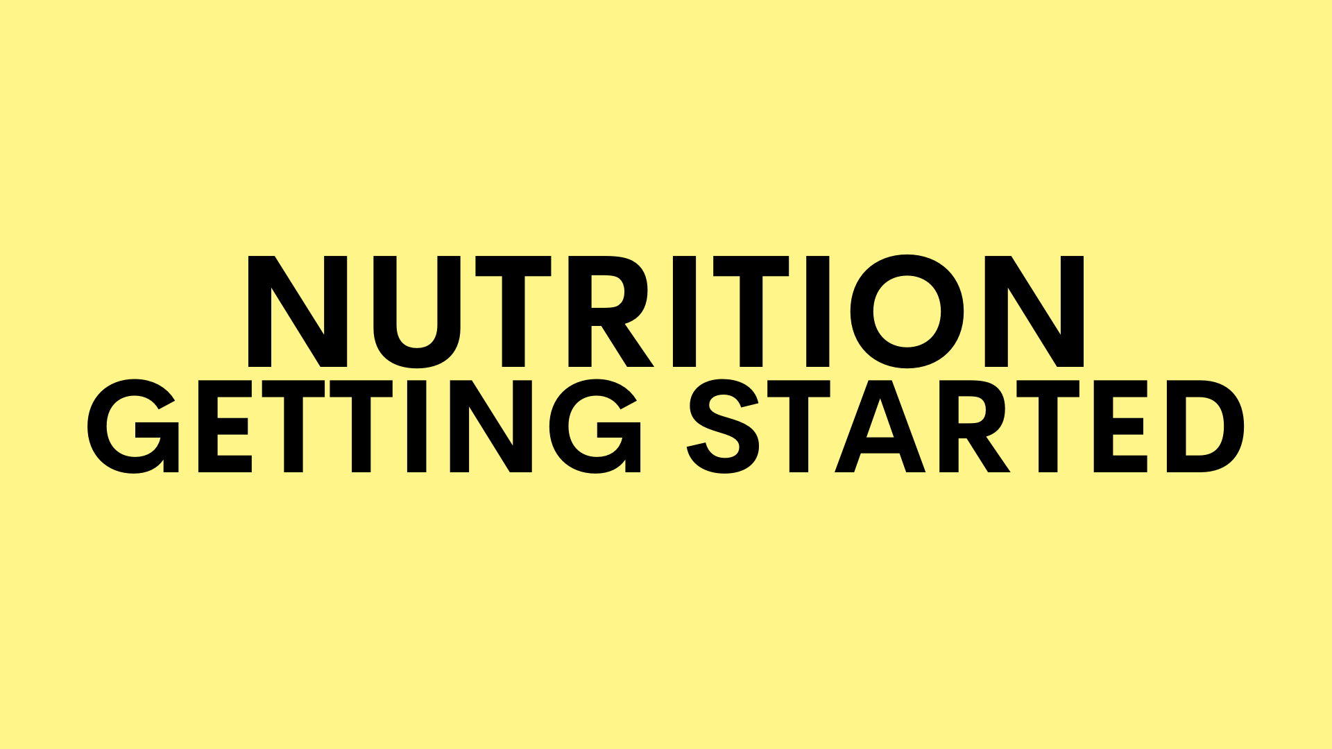 NUTRITION GETTING STARTED