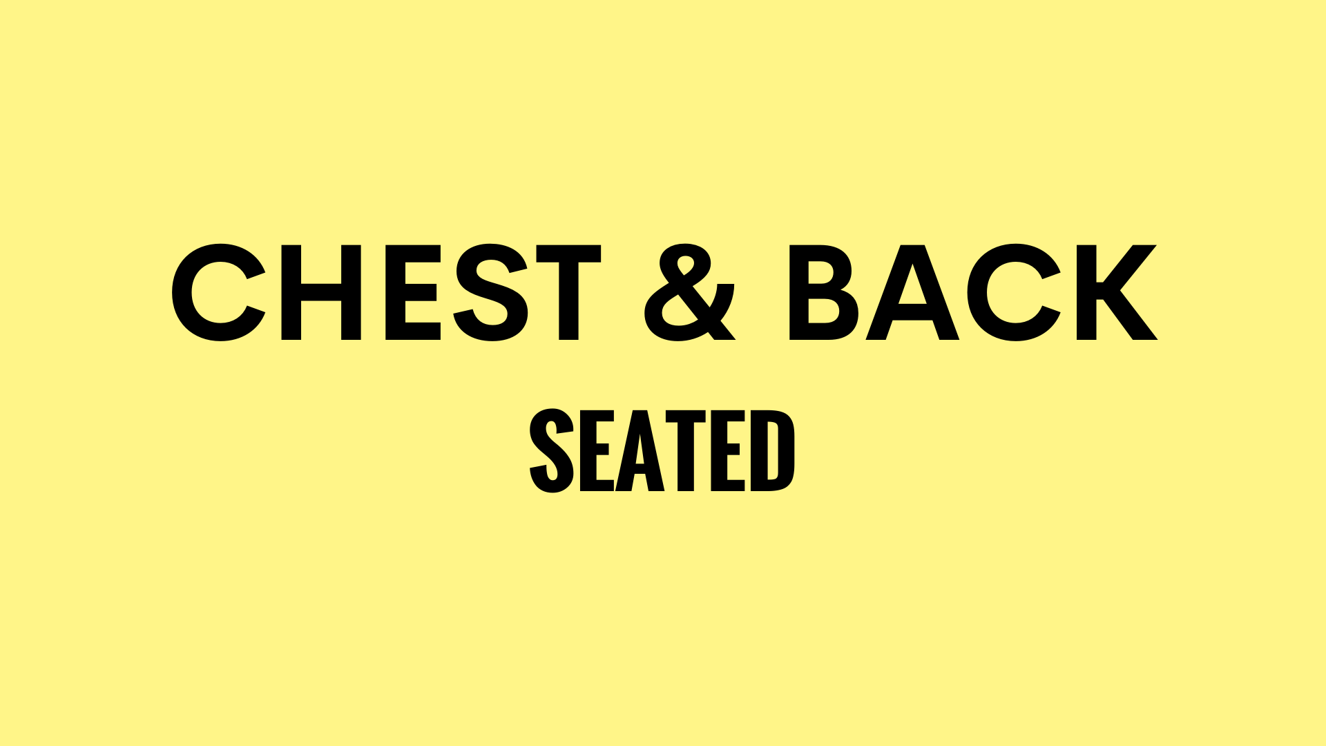 CHEST AND BACK SEATED
