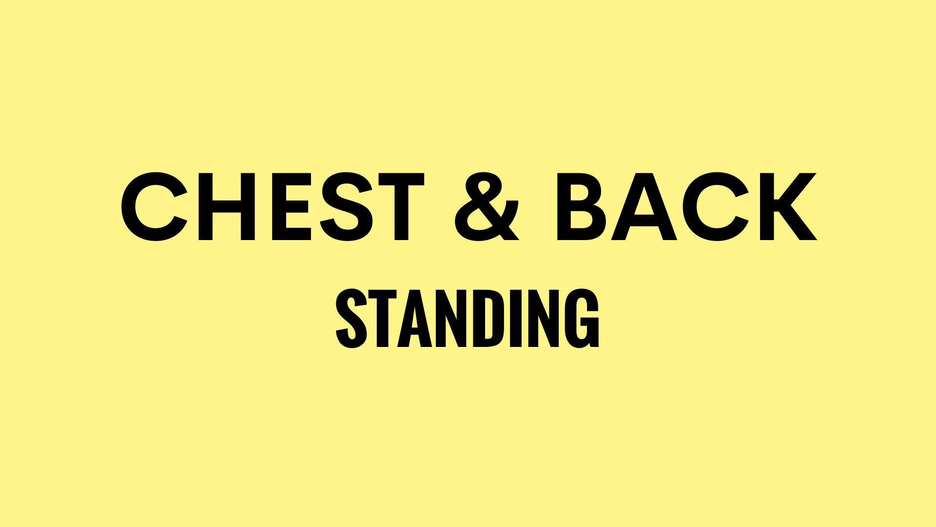 CHEST AND BACK STANDING